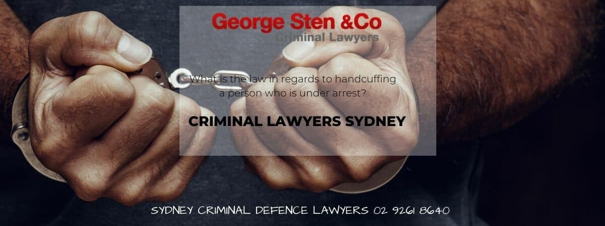 Handcuffing Law NSW- Criminal Lawyers Sydney George Sten & Co