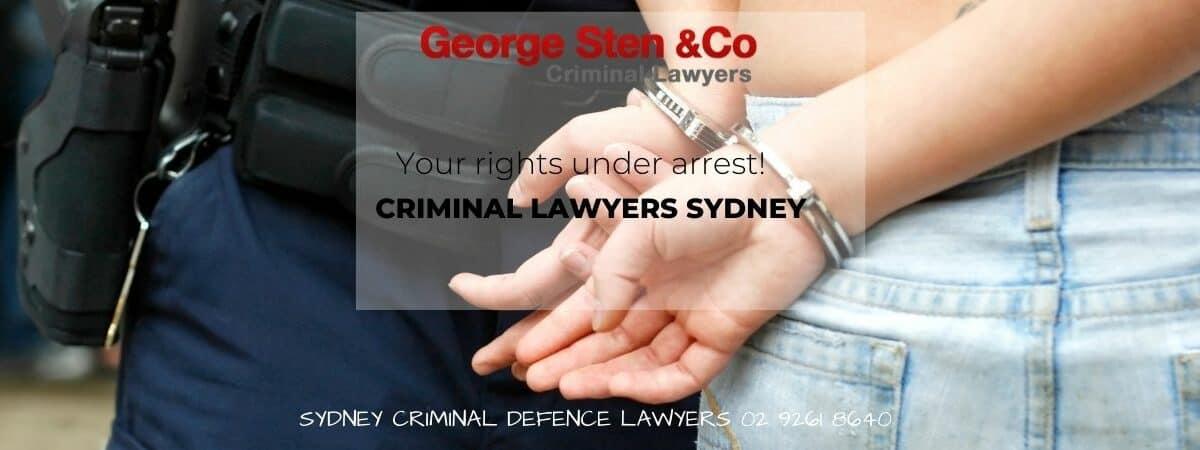 Your Rights Under Arrest - Criminal Lawyers Sydney - George Sten & Co