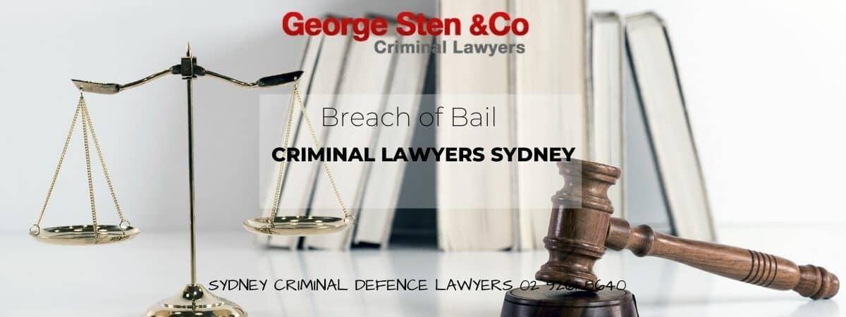 Breach Of Bail - Bail Lawyers Sydney - George Sten & Co