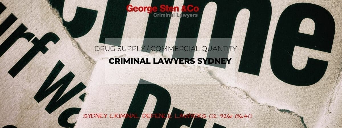 Drug Supply Commercial Quantity Sydney Drug Lawyers George Sten & Co